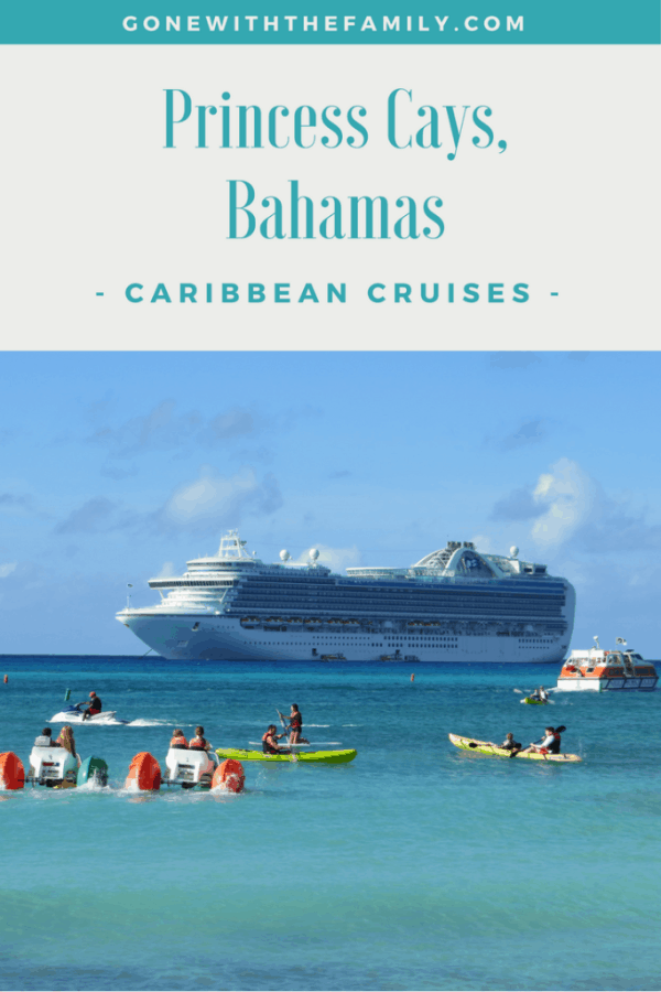 Caribbean Cruises - Princess Cays  Bahamas - Gone with the Family